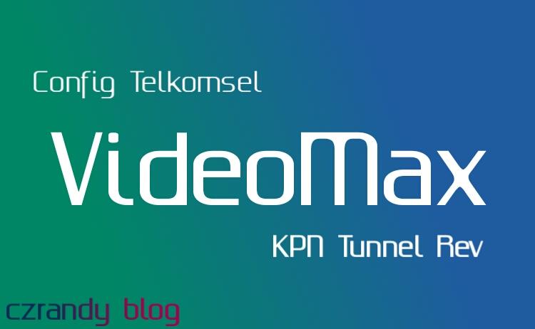 Config Telkomsel VideoMax KPN Tunnel Rev Terbaru