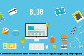 6 Langkah Tindakan Sederhana untuk Membuat Koneksi Dengan Blogger yang Berpengaruh