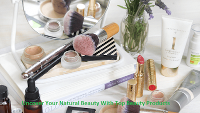 Uncover Your Natural Beauty With Top Beauty Products