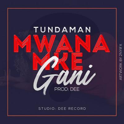 Download MP3 | Tundaman - Mwanamke Gani | New bongoflava