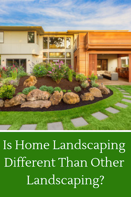 Is Home Landscaping Different Than Other Landscaping