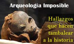 Arqueología Imposible, hallazgos que contradicen a la historia