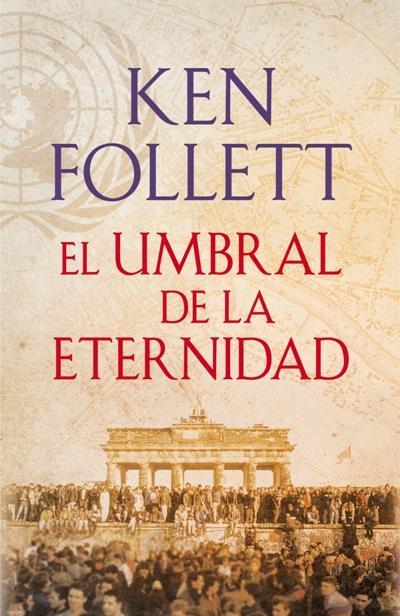 """""""El umbral de la eternidad (Century 3)"""" de Ken Follett"""