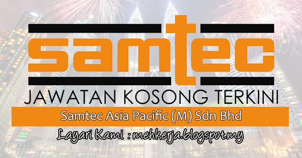 Jawatan Kosong Terkini 2017 di Samtec Asia Pacific (M) Sdn Bhd MEHkerja