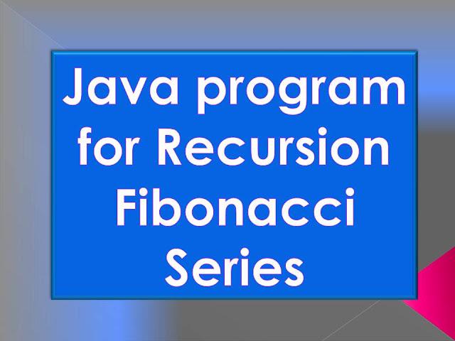 Java program for Recursion Fibonacci Series