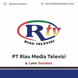 Lowongan Kerja Pekanbaru, PT Riau Media Televisi Juni 2021