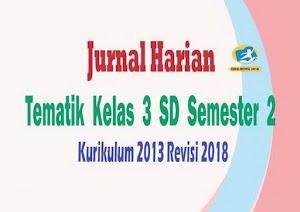Jurnal Harian Tematik Kelas 3 SD Kurikulum 2013 Revisi 2018 Semester 2
