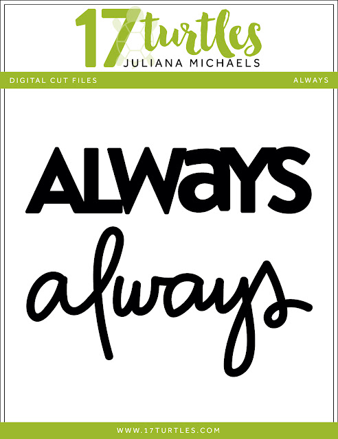 Always Free Digital Cut File by Juliana Michaels www.17turtles.com