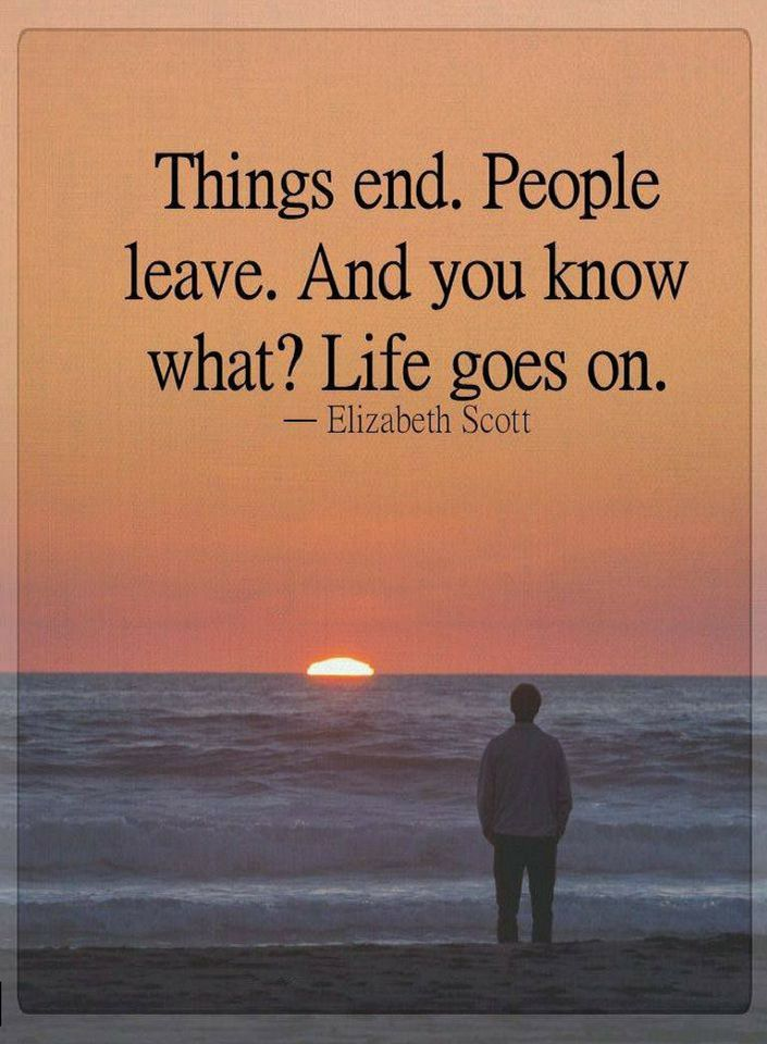 People Leave Quotes Quotes Things end. People leave. And you know what? Life goes on  People Leave Quotes