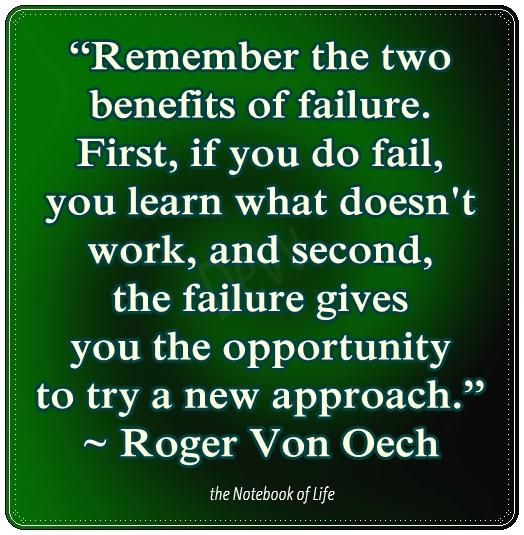 Remember the two benefits of failure.
