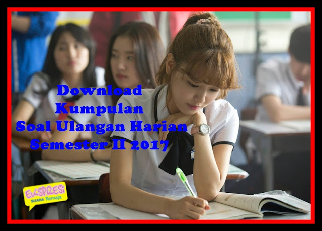 Download Contoh Soal Ulangan Harian Semester I Dan II Tahun Pelajaran 2017/2018