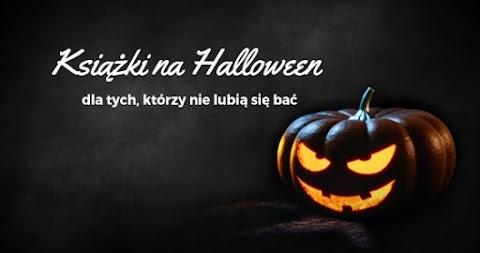 Książki na Halloween dla tych, którzy nie lubią się bać