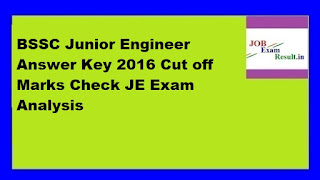 BSSC Junior Engineer Answer Key 2016 Cut off Marks Check JE Exam Analysis