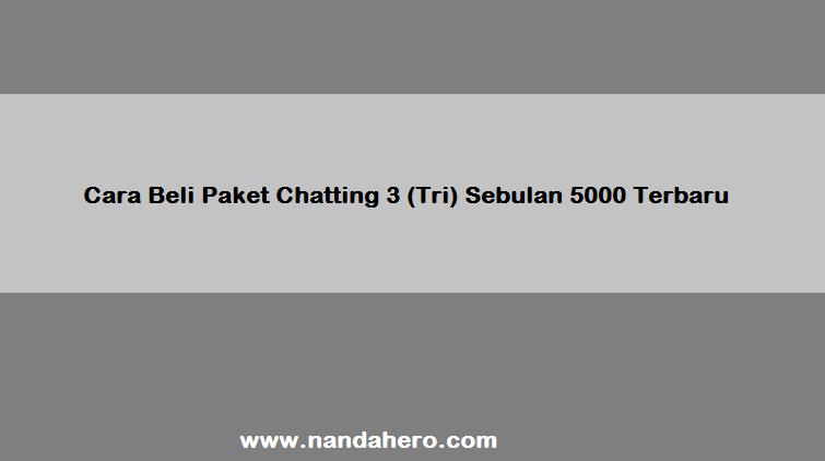Cara Beli Paket Chatting 3 Tri Sebulan 5000 Terbaru