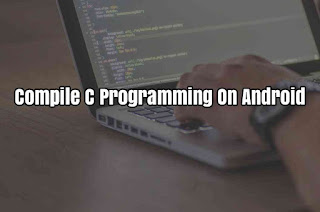 How to compile c programming on Android Mobile
