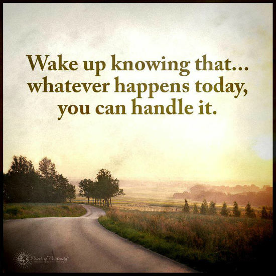 Wake Up Knowing That Whatever Happens Today You Can Handle It