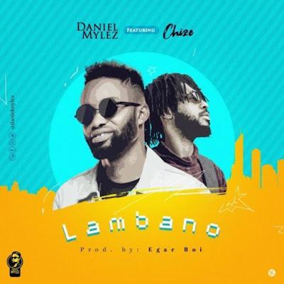 [Music + Video] Daniel Mylez Ft. Chize – Lambano