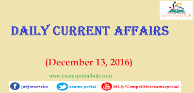 Current affairs : December 13, 2016 for all competitive exams