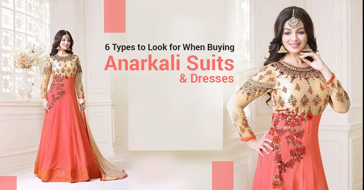 6 Types to Look for When Buying Anarkali Suits & Dresses