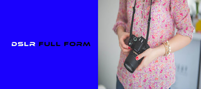 DSLR Full Form(Full Form of DSLR, DSLR Camera Full Form)