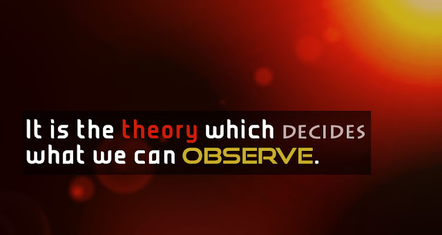 It is the theory which decides what we can observe Albert Einstein quotes