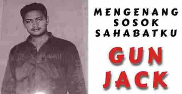 Mengenang Sosok Sahabatku, Gun Jack