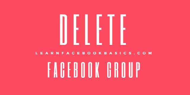 How to Delete A Facebook Group | Delete My Facebook Group With Members
