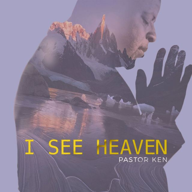 Music + Video: I See Heaven - Pastor Ken
