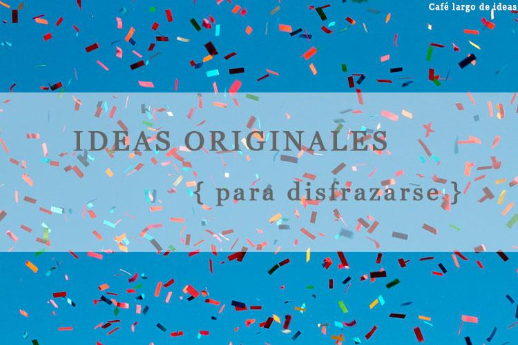 Ideas originales para disfrazarte