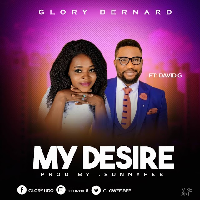 {NEW MUSIC]:VIDEO: My Desire - Glory Bernard Ft. David G  | @gloweebee