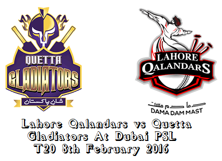Lahore Qalandars vs Quetta Gladiators At Dubai PSL T20 8th February 2016