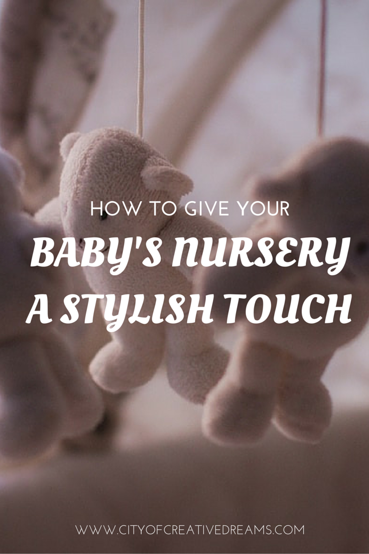How to Give Your Baby's Nursery A Stylish Touch | City of Creative Dreams