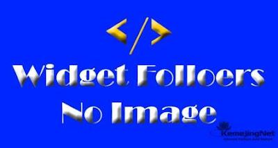 Cara Membuat Widget Follower Tanpa Foto Pada Blog