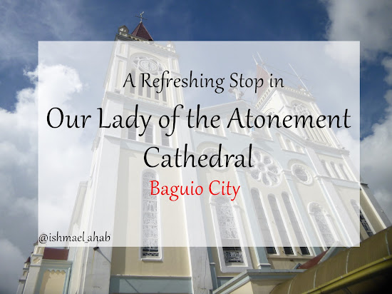 A Refreshing Stop in Our Lady of the Atonement (Baguio Cathedral)