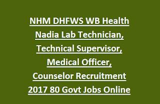 NHM DHFWS WB Health Nadia Lab Technician, Technical Supervisor, Medical Officer, Counselor Recruitment 2017 80 Govt Jobs Online