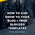 How to Add Snow to Your Blog + Free Blogger Templates