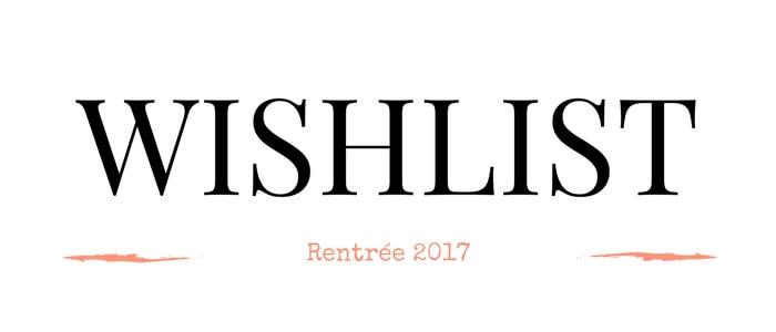 Wishlist - Rentrée 2017