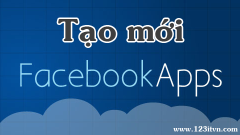 Tạo ứng dụng và lấy app id trên facebook