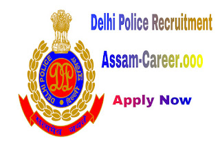 Delhi Police Recruitment (assam career) 2018: Constable (Male/ Female) [130 Posts] [Candidates Having Assam PRC Only]