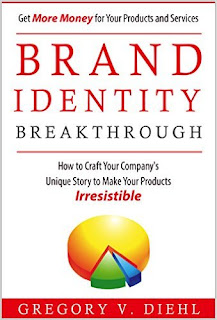 Brand Identity Breakthrough: How to Craft Your Company's Unique Story to Make Your Products Irresistible by Gregory Diehl