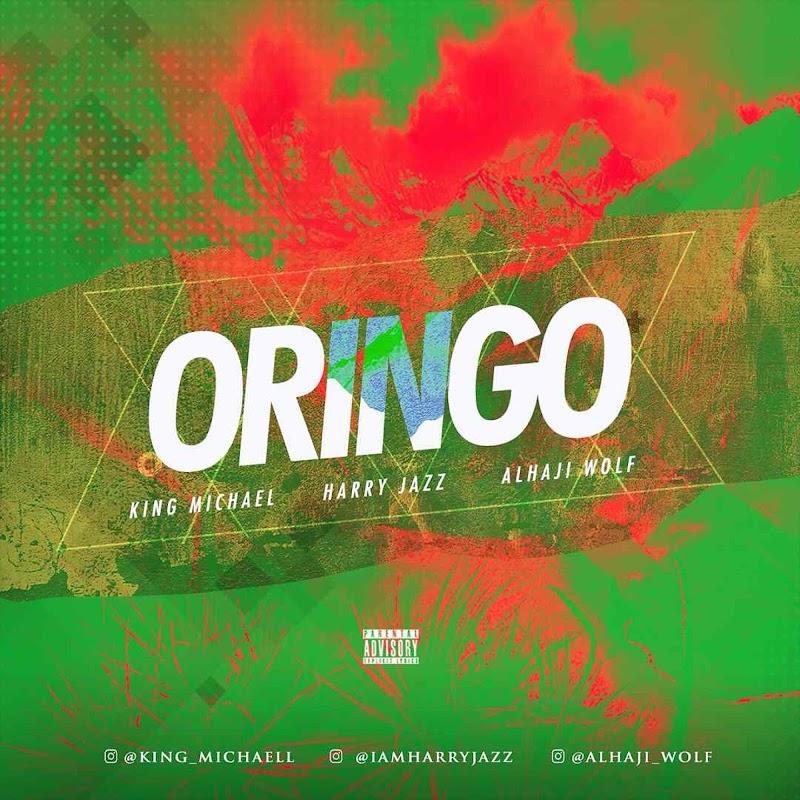 MUSIC: King Michael x Harry Jazz x Alhaji Wolf - Oringo