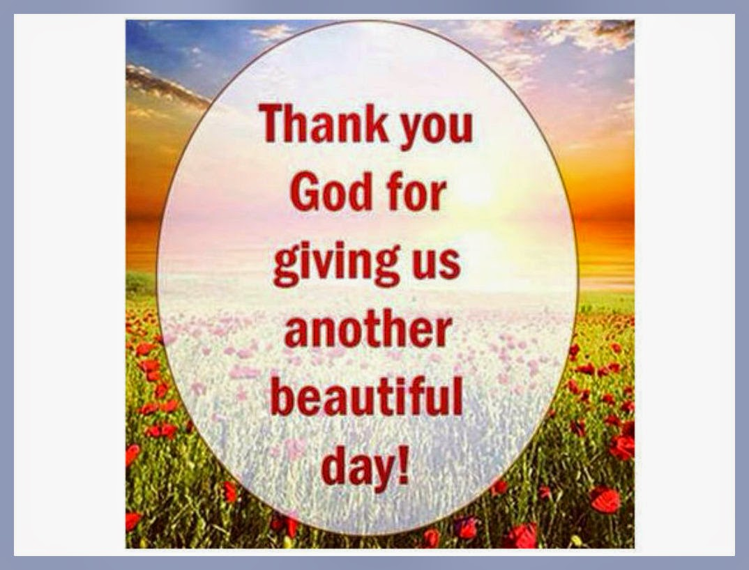 Thank You God For Giving Us Another Beautiful Day Quotes