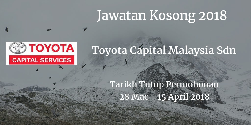 Jawatan Kosong Toyota Capital Malaysia Sdn Bhd  28 Mac - 15 April 2018