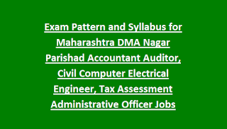 Exam Pattern and Syllabus for Maharashtra DMA Nagar Parishad Accountant Auditor, Civil Computer Electrical Engineer, Tax Assessment Administrative Officer Govt Jobs