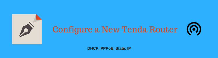 Free Guide: How to Configure Tenda Router? (PPPoE, DHCP & Static IP
