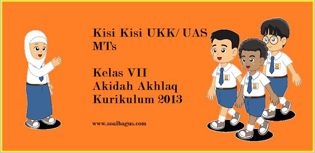 Download Kisi Kisi UKK/ UAS Akidah Akhlak Kelas 7 MTs Semester 2 Kurikulum 2013 2017
