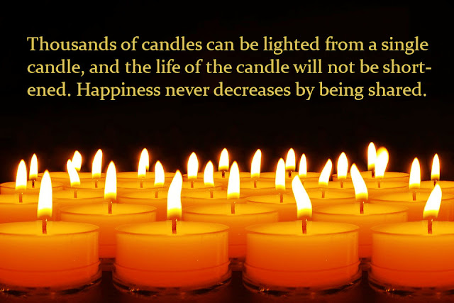 Thousands of candles can be lighted from a single candle Gautama Buddha