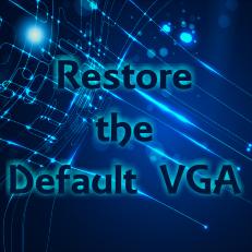 Mengatasi masalah VGA dengan Cara  Kembali ke Dedault VGA