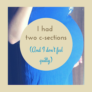 I had two c-sections (and I don't feel guilty)