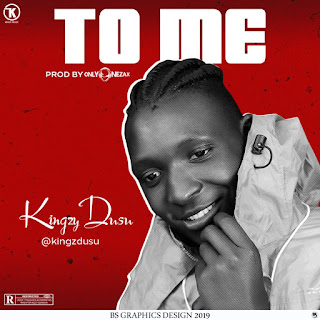 Music: Kingzy Dusu - To Me (Prod. By OnlyOneZax)